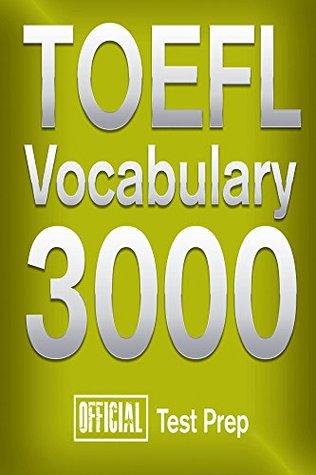 Official TOEFL Vocabulary 3000 : Become a True Master of TOEFL Vocabulary!