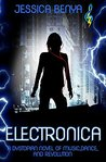 Electronica: A Dystopian Novel Of Music, Dance And Revolution.