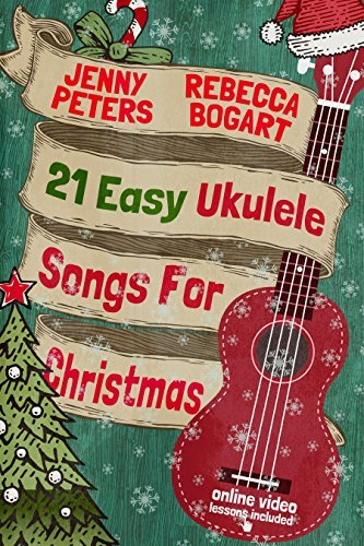 21 Easy Ukulele Songs for Christmas: Book + Online Video (Beginning Ukulele Songs 3)