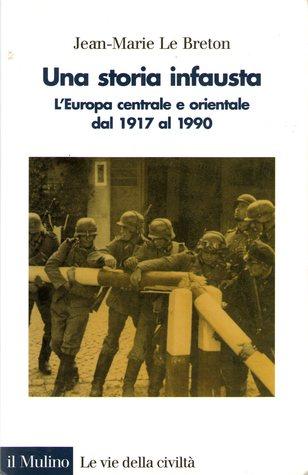 Una storia infausta: L'Europa centrale e orientale dal 1917 al 1990