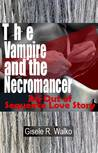 The Vampire and the Necromancer: An out of Sequence Love Story