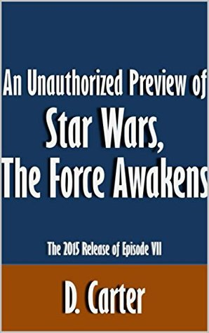 An Unauthorized Preview of Star Wars, The Force Awakens: The 2015 Release of Episode VII [Article]