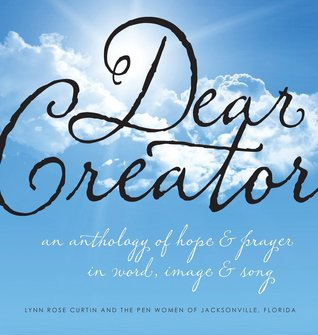 Dear Creator: An Anthology of Hope & Prayer in Word, Image, and Song