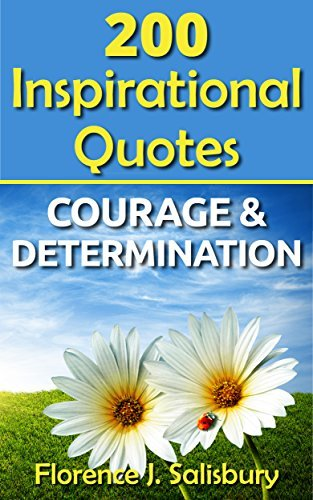 200 Inspirational Quotes: Courage & Determination