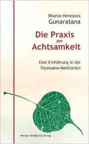 Die Praxis der Achtsamkeit: Eine Einführung in die Vipassana-Meditation