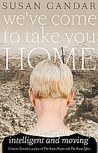 We've Come to Take You Home by Susan Gandar