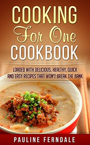 Cooking for one cookbook loaded with delicious healthy quick and 27854226 forumfinder Choice Image