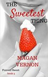 The Sweetest Thing by Magan Vernon