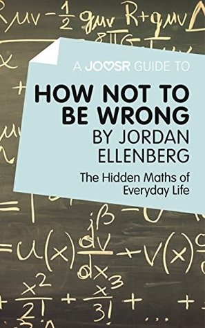 A Joosr Guide to... How Not to Be Wrong by Jordan Ellenberg: The Hidden Maths of Everyday Life