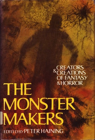 The Monster Makers: Creators And Creations Of Fantasy And Horror