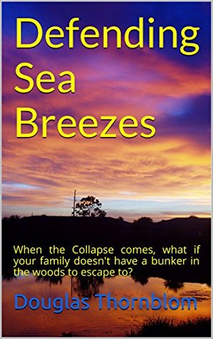 defending-sea-breezes-when-the-collapse-comes-what-if-your-family-doesn-t-have-a-bunker-in-the-woods-to-escape-to