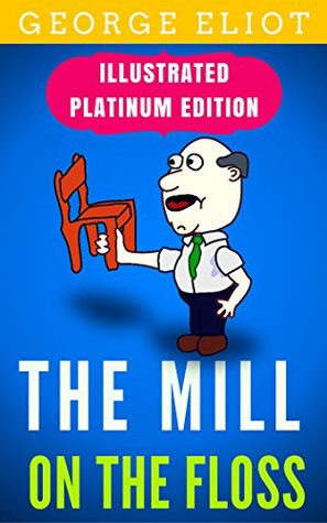 The Mill On The Floss: Illustrated Platinum Edition (Free Audiobook Included)