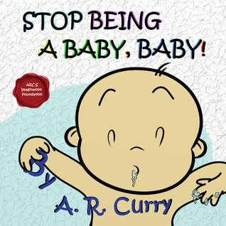 Stop Being a Baby, Baby!