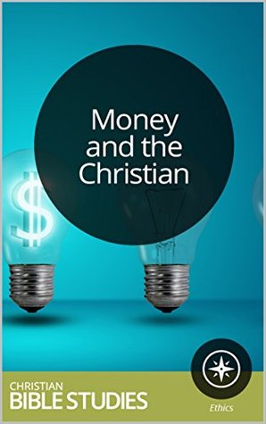 Money and the Christian: 6 Session Bible Study: God wants to free us from money's bondage and help us put it in its proper place. (Community Christian Church Studies Book 14)