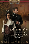 Beauty and the Clockwork Beast (Steampunk Proper Romance #1) by Nancy Campbell Allen