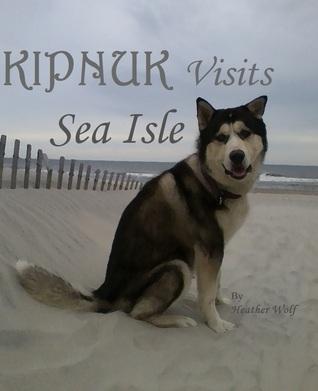 Kipnuk Visits Sea Isle(Kipnuk the Talking Dog 7)