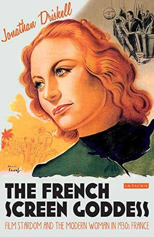 The French Screen Goddess: Film Stardom and the Modern Woman in 1930s France