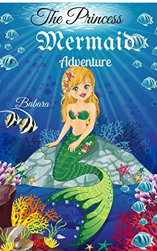 Children's book: Mermaid Adventure: The Princess Mermaid's Adventure(Fantasy Bedtime story Kid's kindly book Fun children's books ages 2-4 4-6 6-9 9-12 ... book kindle,Bedtime story, short story))