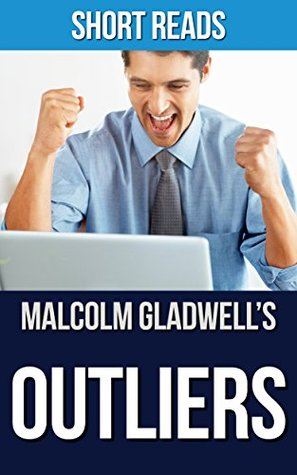 Outliers: by Malcolm Gladwell | The Story of Success | Summary & Takeaways