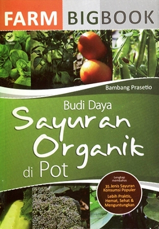Farm bigbook : budi daya sayuran organik di pot