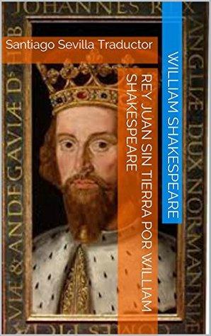 Rey Juan sin Tierra por William Shakespeare: Santiago Sevilla Traductor