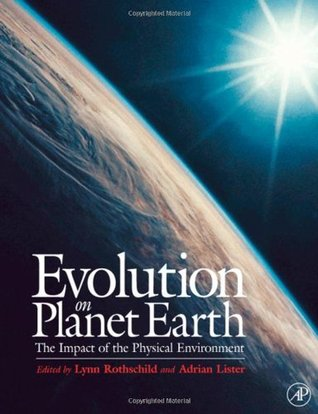 Evolution on Planet Earth: Impact of the Physical Environment: Impact of the Physical Environment Vol 1