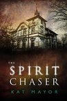 The Spirit Chaser by Kat Mayor