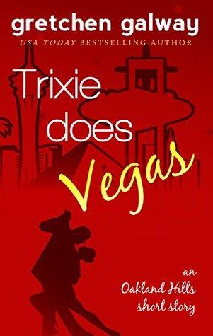 Trixie Does Vegas: Oakland Hills Short Story 4 (Oakland Hills #4.5)