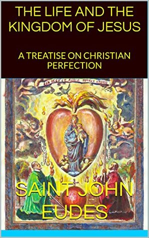 THE LIFE AND THE KINGDOM OF JESUS: A TREATISE ON CHRISTIAN PERFECTION