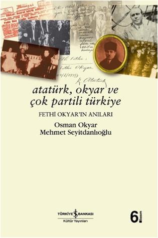 Atatürk, Okyar ve Çok Partili Türkiye: Fethi Okyar'ın Anıları