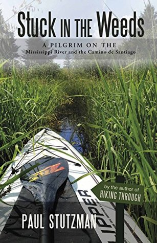 Stuck in the Weeds: A pilgrim on the Mississippi River and the Camino de Santiago