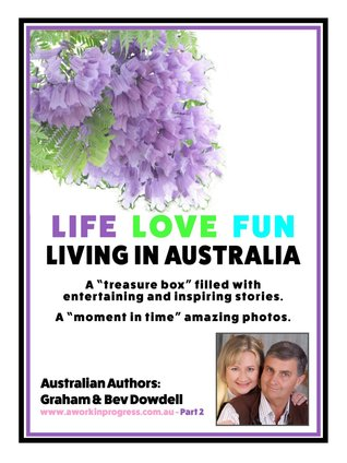Life Love Fun Living in Australia by Beverly Dowdell