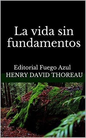 La vida sin fundamentos: Editorial Fuego Azul