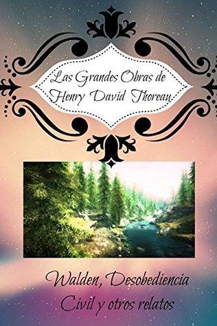 Clásicos de Henry David Thoreau: Walden, Desobediencia civil y otros relatos.