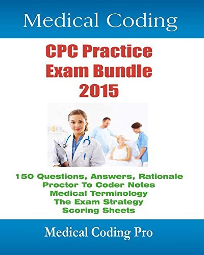Medical Coding CPC Practice Exam Bundle 2015: 150 CPC Practice Exam Questions, Answers, Full Rationale, Medical Terminology, Common Anatomy, The Exam Strategy ... more.