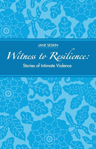 Witness to Resilience: Stories of Intimate Violence