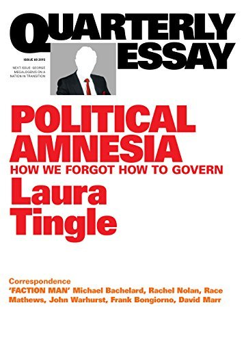Political Amnesia: How We Forgot How to Govern (Quarterly Essay #60)