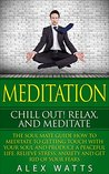 Meditation : Chill out, Relax, and Meditate The soul mate guide how to meditate to getting touch with your soul and produce a peaceful life, Relive Stress, ... techniques, meditation for beginners))