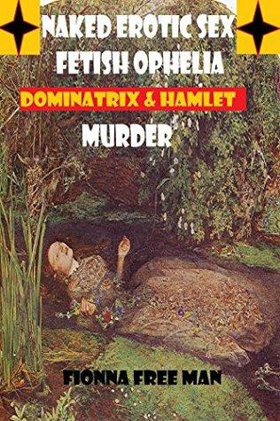 Naked Erotic Sex Fetish Ophelia Dominatrix & Hamlet Murder