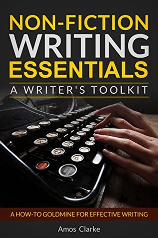 Non-fiction Writing Essentials: A Writer's Toolkit: A how-to goldmine for effective writing