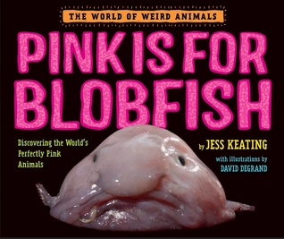Pink Is for Blobfish: Discovering the World's Perfectly Pink Animals (World of Weird Animals)