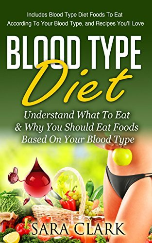 COOKBOOKS: Blood Type Diet: Understand What To Eat & Why You Should Eat Foods Based On Your Blood Type (Recipes, Recipe Books, Paleo Diet, Diet Books for ... Ketogenic Diet, Clean Eating Book 1)