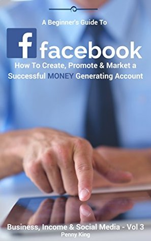 5 Minutes A Day Guide To FACEBOOK + 5 FREE BOOKS: How to Create, Promote & Market a Successful MONEY Generating Account (BUSINESS, INCOME & SOCIAL MEDIA 3)