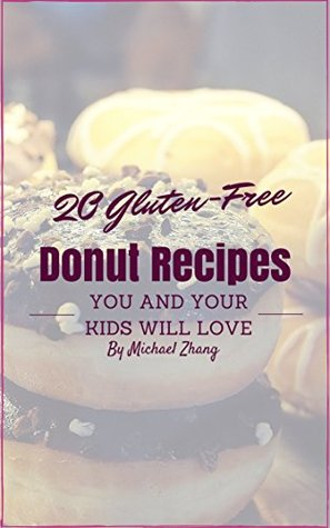 20 Gluten-Free Donuts Recipes That You and Your Kids Will Love (Gluten-Free Desserts for the Whole Family Book 1)