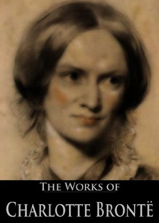 The Works of Charlotte Brontë: Life of Charlotte Brontë, Jane Eyre, Poems by Currer Bell, Shirley, The Professor, Villette (6 Books With Active Table of Contents)