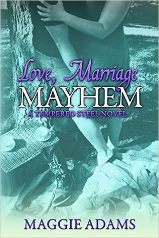 Love, Marriage & Mayhem (Tempered Steel Series Book 4)