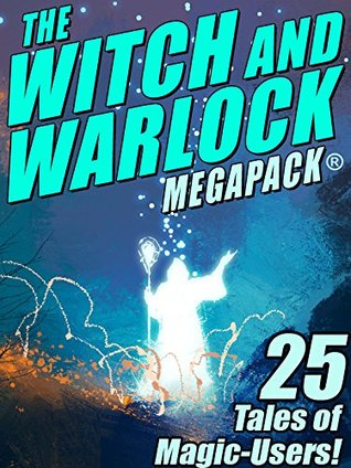 The Witch and Warlock Megapack: 25 Tales of Magic-Users