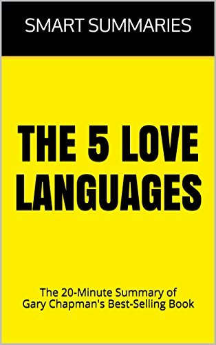 The 5 Love Languages: The Secret to Love that Lasts: The 20-Minute Summary of Gary Chapman's Best-Selling Book