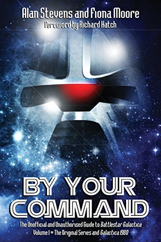 By Your Command Vol 1: The Unofficial and Unauthorised Guide to Battlestar Galactica Original Series