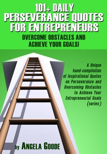 101+ Daily Perseverance Quotes for Entrepreneurs: Overcome Obstacles and Achieve Your Goals!: Inspirational Quotes on Perseverance and Overcoming Obstacles ... Goals (Quantum Success Series Book 3)
